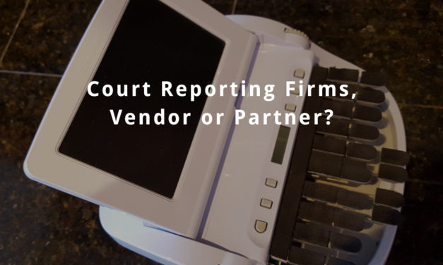 Court Reporting Firms, Vendor or Partner?